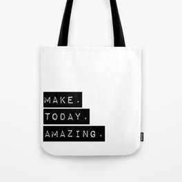 Make Today Amazing Tote Bag
