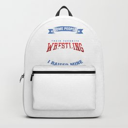 Some People Get To Meet Wrestling Champion Wrestle Wrestler Fighter Combat Contact Sports Gift Backpack