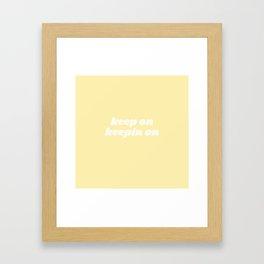 keep on keepin on Framed Art Print