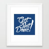 get shit done Framed Art Prints featuring Get Shit Done! by Ariel Menta