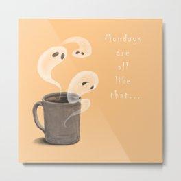 Mondays are all like that ghosts on a coffee mug Metal Print