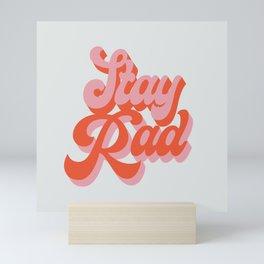 stay rad Mini Art Print