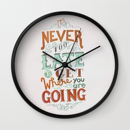 Never Too Late to Get Where You're Going Wall Clock