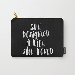 She Designed a Life She Loved black and white typography poster design bedroom wall art home decor Carry-All Pouch