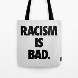 Racism is Bad. Tote Bag