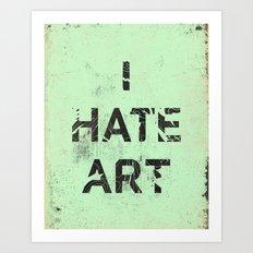 I HATE ART / PAINT Art Print