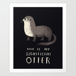 this is my significant otter Art Print