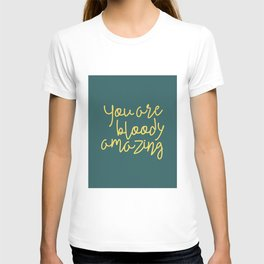 You Are Bloody Amazing T-shirt