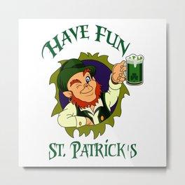 Have Fun St. Patrick's Day - Irish St. Patrick's Metal Print