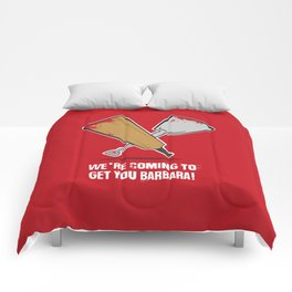 We're coming to get you Barbara! Comforters
