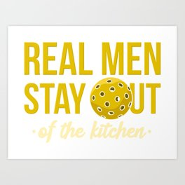 Real Men Stay Out Of The Kitchen For Pickleball Ball Player Art Print