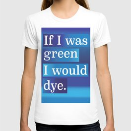 IF I WAS GREEN.... T-shirt