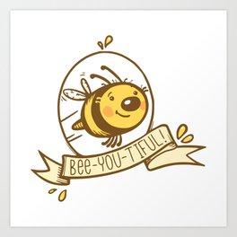 bee-you-tiful! Art Print