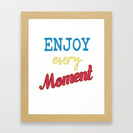 Cool & Awesome Typography Tee Design with inpirational quote that can motivate us ENJOY EVERY MOMENT Framed Art Print