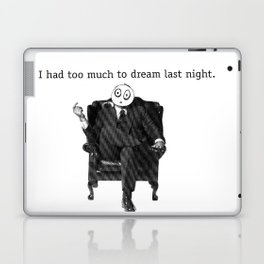 I Had Too Much To Dream Last Night Laptop & iPad Skin