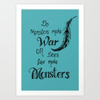 Do Monsters Make War or Does War Make Monsters? Art Print