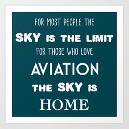 The sky is the limit, the sky is home Art Print