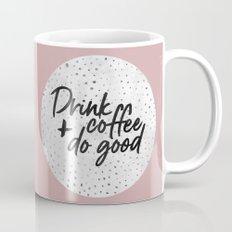 Drink coffee and do good 2 Mug