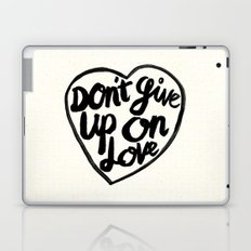 Don't Give Up On Love Laptop & iPad Skin