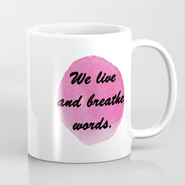 We live and breathe words Coffee Mug