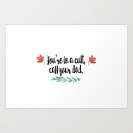 "My Favorite Murder Podcast Quote ""You're in a cult, call your dad."" Art Print"