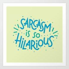 Sarcasm is so Hilarious Art Print