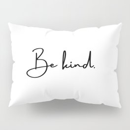 Be kind Pillow Sham