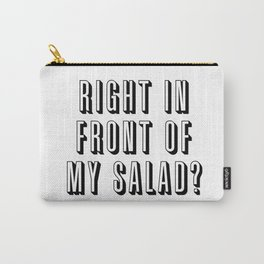 Right In Front Of My Salad? Carry-All Pouch