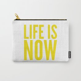 Life is now Carry-All Pouch