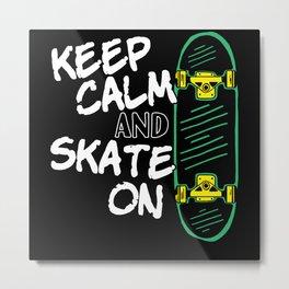 Skater Skateboard Skateboarder Keep calm and skate Metal Print