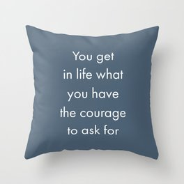 You get in life what you have the courage to ask for Throw Pillow