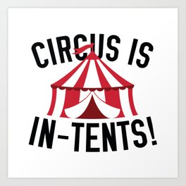 Circus Is In-Tents! Art Print