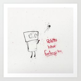 Robots Have Feelings Too Art Print