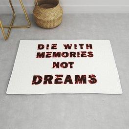 DIE WITH MEMORIES NOT DREAMS Rug