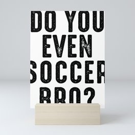 Do You Even Soccer Bro Mini Art Print