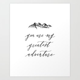 You are my greatest adventure Art Print