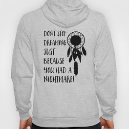 Don't stop dreaming just because you had a nightmare Hoody