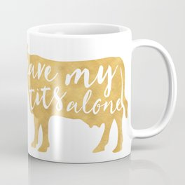 LEAVE MY TITS ALONE vegan cow quote Coffee Mug