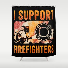 I Support Firefighters - Fireman Firewoman Hero Shower Curtain