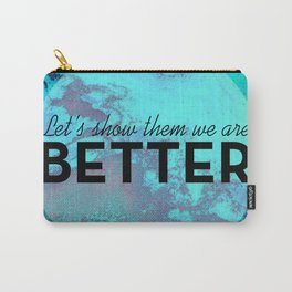 We Are Better Carry-All Pouch
