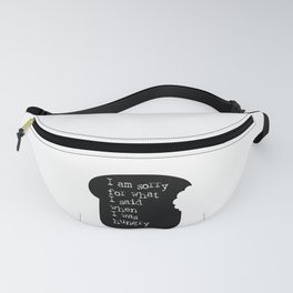 I am sorry for what I said when I was hungry Funny Quote Bread Slice Fanny Pack