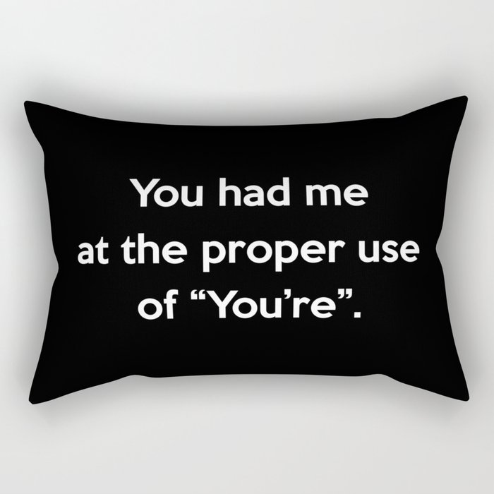 Proper Use Of You're Funny Quote Rectangular Pillow