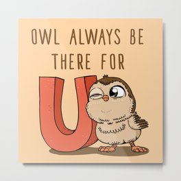 Owl Always Be There For U Metal Print