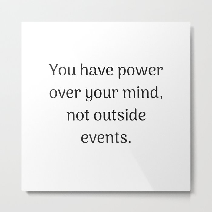 Empowering Quotes You Have Power Over Your Mind Not Outside Events