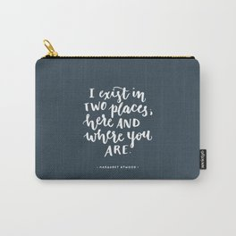 I exist in two places. Margaret Atwood quote. Hand Lettering. Carry-All Pouch