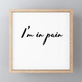 I'm in pain Framed Mini Art Print