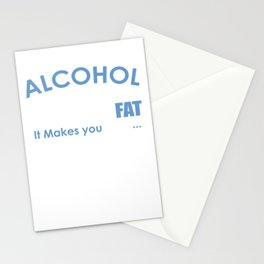 Alcohol does not make you fat. It makes you lean…. Against tables, chairs, floors, walls and ugly pe Stationery Cards
