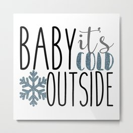 It's Cold Outside Xmas Quote Metal Print