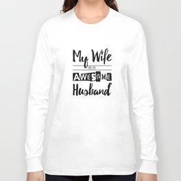My Wife Has an Awesome Husband Long Sleeve T-shirt