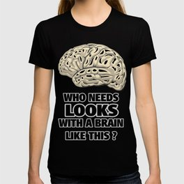 Funny Who Needs Looks black and white T-shirt